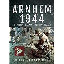Arnhem 1944: The Human Tragedy of the Bridge Too Far