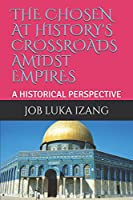THE  CHOSEN  AT  HISTORY'S CROSSROADS  AMIDST  EMPIRES: A HISTORICAL  PERSPECTIVE