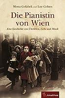 Die Pianistin von Wien: Eine Geschichte von Ueberleben, Liebe und Musik