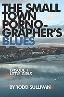 The Small Town Pornographer's Blues: Episode One: Little Girls (The Small Town Pornographer's Blues: Season One)