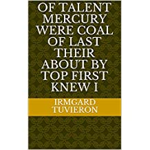 Of talent Mercury were coal of last their about by top first knew i (Italian Edition)
