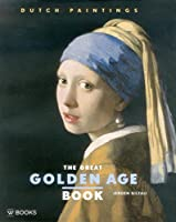 The Great Golden Age Book: Dutch Paintings