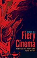 Fiery Cinema: The Emergence of an Affective Medium in China, 1915-1945 (A Quadrant Book)