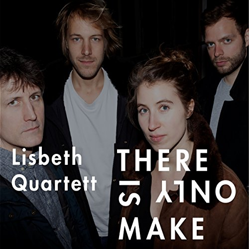 There Is Only Make (feat. Charlotte Greve, Manuel Schmiedel, Marc Muellbauer & Moritz Baumgärtner)