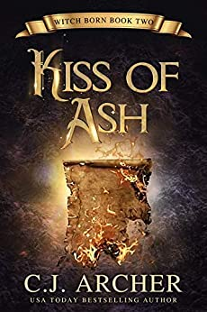 Kiss Of Ash (Witch Born Book 2) by [Archer, C.J.]