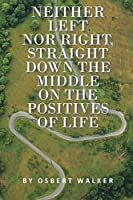 Neither left nor right, straight down the middle on the positives of life