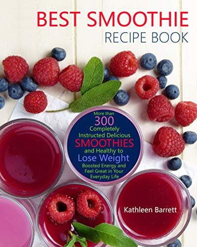 Best Smoothie Recipe Book: More than 300 Completely Instructed Delicious and Healthy Smoothies to Lose Weight, Boosted Energy and Feel Great in Your Everyday Life (English Edition)