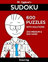 Mr. Egghead's Sudoku 600 Puzzles with Solutions: 300 Medium and 300 Hard