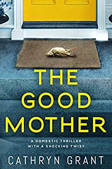 The Good Mother: A domestic thriller with a shocking twist by [Grant, Cathryn]