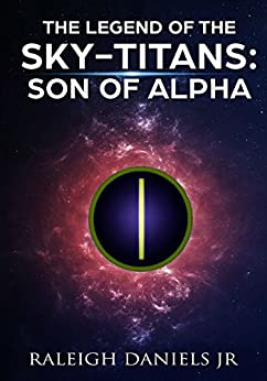 The Son of Alpha (The Legend of the Sky-Titans Book 1) by [Daniels Jr, Raleigh]