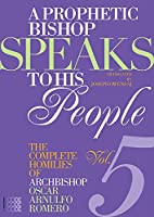 A Prophetic Bishop Speaks to His People: The Complete Homilies of Archbishop Oscar Arnulfo Romero: Cycle B - 21 June 1979 to 25 November 1979 (Martyria)