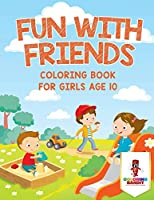 Fun with Friends: Coloring Book for Girls Age 10