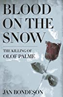 Blood on the Snow: The Killing of Olof Palme