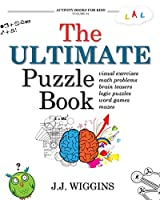 The Ultimate Puzzle Book: Mazes, Brain Teasers, Logic Puzzles, Math Problems, Visual Exercises, Word Games, and More! (Activity Books For Kids)