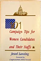101 Campaign Tips for Women Candidates and Their Staff