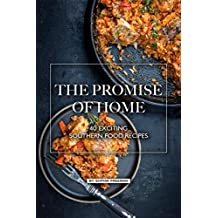 The Promise of Home: 40 Exciting Southern Food Recipes