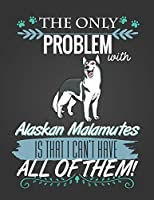 The Only Problem With Alaskan Malamutes: Journal Composition Notebook for Dog and Puppy Lovers