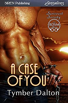 A Case of You [Suncoast Society] (Siren Publishing Sensations) by [Dalton, Tymber]