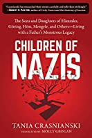 Children of Nazis: The Sons and Daughters of Himmler, Goering, Hoess, Mengele, and Others― Living with a Father's Monstrous Legacy