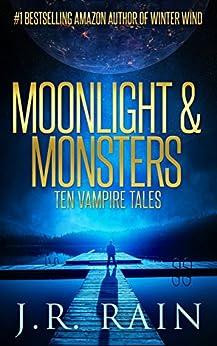 Moonlight & Monsters: Ten Vampire Tales by [Rain, J.R.]