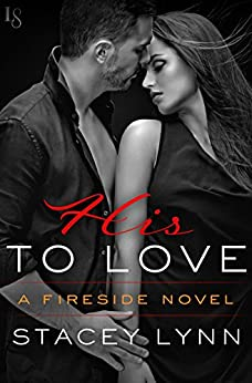 His to Love: A Fireside Novel by [Lynn, Stacey]