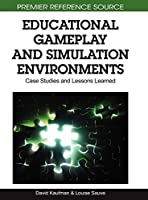 Educational Gameplay and Simulation Environments: Case Studies and Lessons Learned (Premier Reference Source)