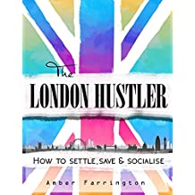 The London Hustler: How to Settle, Save & Socialise