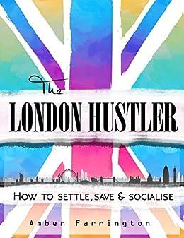 The London Hustler: How to Settle, Save & Socialise by [Farrington, Amber]
