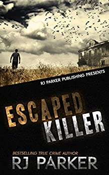 [Parker, RJ]のEscaped Killer: True Story of Serial Killer Allan Legere (English Edition)