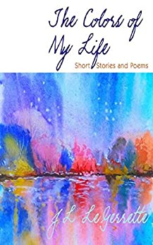 The Colors of My Life: Short Stories and Poems by [LeGerrette, JL]