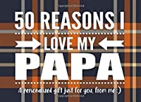 50 Reasons I Love My Papa: Personalized Notebook Gift for Fathers, Grandfathers and More