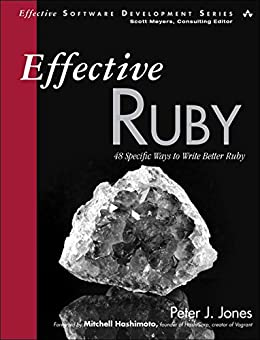 [Jones, Peter J.]のEffective Ruby: 48 Specific Ways to Write Better Ruby (Effective Software Development Series)