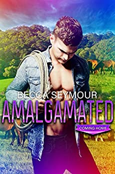 Amalgamated: A M/M Small-town Romance (Coming Home 2) by [Seymour, Becca]