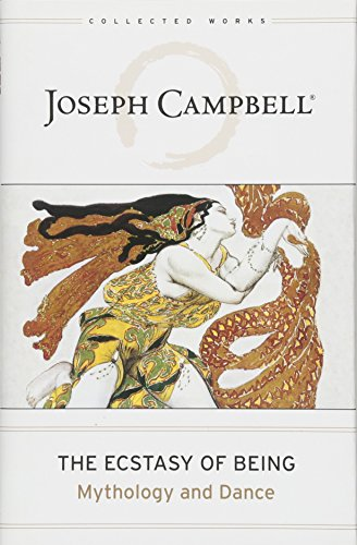 Download The Ecstasy of Being: Mythology and Dance (The Collected Works of Joseph Campbell) 1608683664
