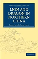 Lion and Dragon in Northern China (Cambridge Library Collection - East and South-East Asian History)