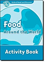 Food Around the World: Activity Book (Oxford Read and Discover: Level 6)