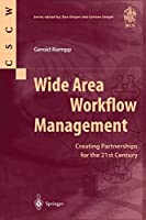 Wide Area Workflow Management: Creating Partnerships for the 21st Century (Computer Supported Cooperative Work)