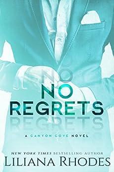 No Regrets: A Billionaire Romance (Canyon Cove Book 2) by [Rhodes, Liliana]