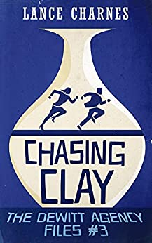 Chasing Clay (The DeWitt Agency Files Book 3) by [Charnes, Lance]