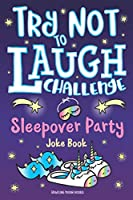 Try Not to Laugh Challenge Sleepover Party Joke Book: for Girls! Sleepover Party Game, Fun Slumber Party Activities, Funny Jokes & Interactive Game to Play with Friends, BFF's & Family, Slumber Party Gift for Ages 6+ Years Old