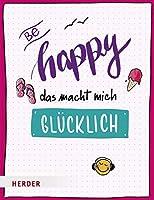 Be happy - Das macht mich gluecklich