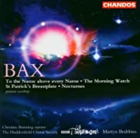Bax: Works for Chorus and Orchestra - To the Name above every Name; The Morning Watch; St. Patrick's Breastplate; Nocturnes by Christine Bunning (2006-09-01)