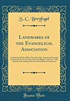 Landmarks of the Evangelical Association: Containing All the Official Records of the Annual and General Conferences from the Days of Jacob Albright to the Year 1840; And the Proceedings of the East Pennsylvania Conference (Classic Reprint)
