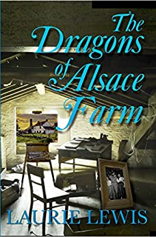 The Dragons of Alsace Farm by [Lewis, Laurie]