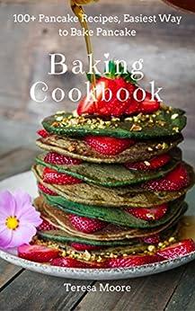 Baking Cookbook: 100+ Pancake Recipes, Easiest Way to Bake Pancake (Healthy Food Book 40) by [ Moore, Teresa ]