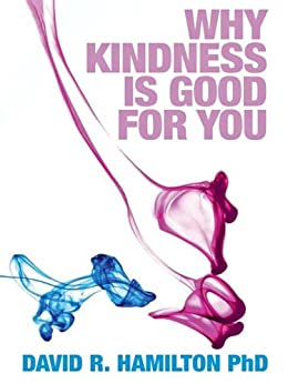 Why Kindness is Good for You by [Hamilton PhD, David R.]