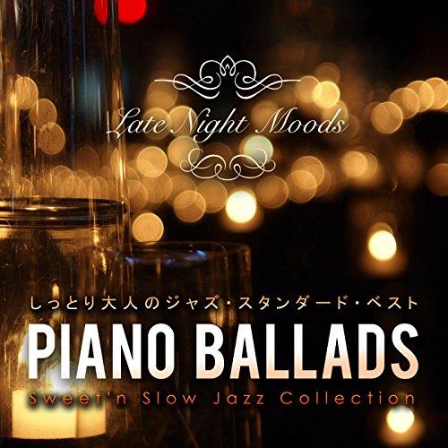 Piano Ballads ~ しっとり大人のジャズ・スタン...