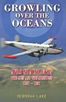 Growling Over The Oceans: The Avro Shackleton: The Men and the Missions 1951-1991