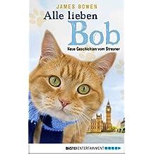 Alle lieben Bob - Neue Geschichten vom Streuner: Band 2 (James Bowen Bücher) (German Edition)