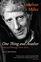 One Thing and Another: Selected Writings 1954-2016